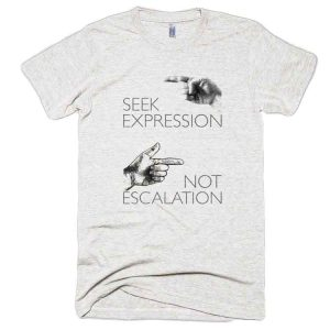 Seek Expression Not Escalation (T-shirt)